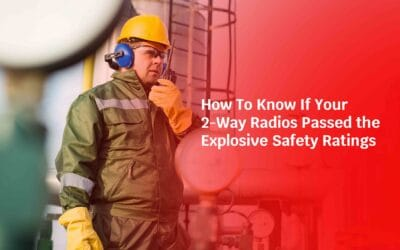ATEX & UL-Certified Two-way Radios: How To Know If They Passed the Explosive Safety Ratings